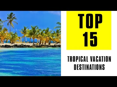 15 Best Tropical Vacation Destinations
