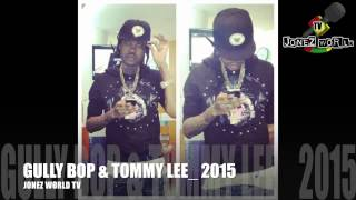 GULLY BOP & TOMMY LEE brand new 2015 NEW TUNE