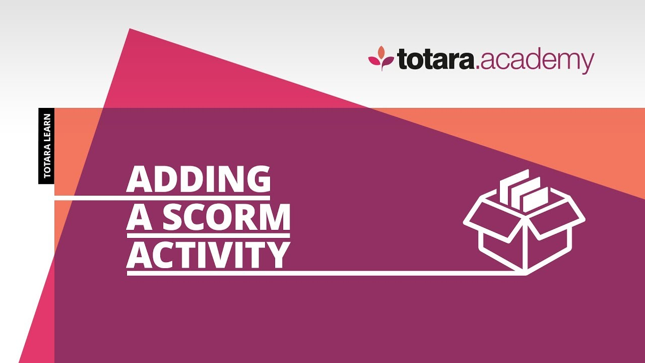 SCORM - Totara Learn 10 - Totara Documentation