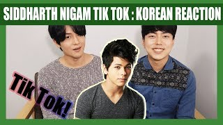 Indian Tik Tok Reaction by Korean Dost | Siddharth Nigam | Tik Tok India