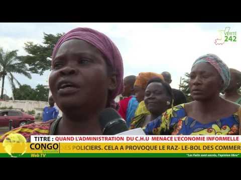 VERITE 242: CONGO, BRAZZAVLLE, Quand l'administration du CHU ménace l'economie informelle