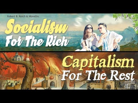 Robert Reich: Socialism of the Rich, Capitalism for the Rest