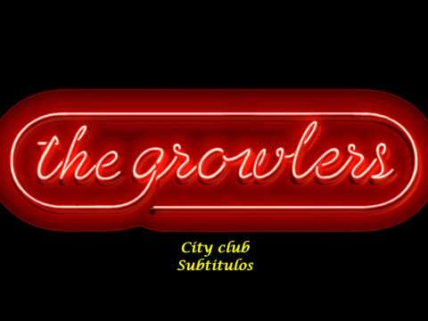 The Growlers - City Club (Subtitulada)
