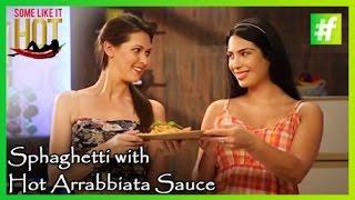 #fame food - Sexy Spaghetti with Arrabbiata Sauce | Some Like it Hot Series