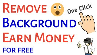 Remove Image Background in 5 Seconds & Earn Money | Earn Money Online 10$ a Day