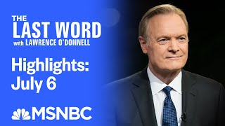 Watch The Last Word With Lawrence O'Donnell Highlights: July 6 | MSNBC