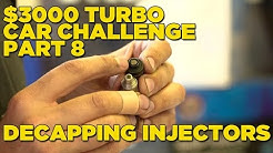 $3000 Turbo Car Challenge - Part 8 | DECAPPING INJECTORS