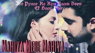 Mahiya Mere Mahiya iss pyar kya naam doon 2 official music