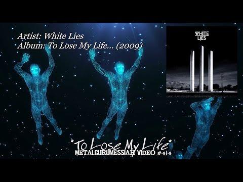 To Lose My Life - White Lies (2009) FLAC Audio HD 1080p Video ~MetalGuruMessiah~