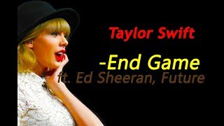 Taylor Swift - End Game ft. Ed Sheeran, Future Lyrics