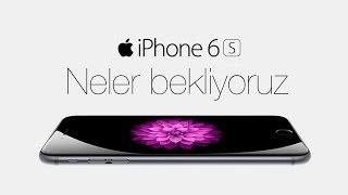 iPhone 6S - Neler Bekliyoruz