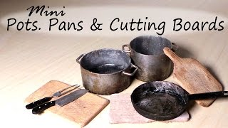 Miniature Kitchen Utensils; Pots, Frying Pan & Cutting Board Tutorial
