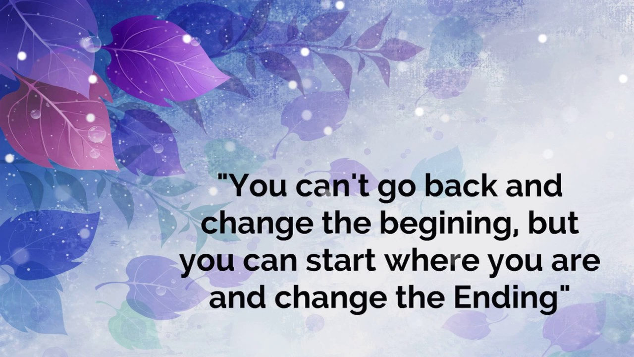 Image result for you can't go back and change the beginning