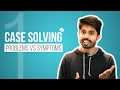1. Case Solving: Problems vs Symptoms by Ayman Sadiq [Skill development]