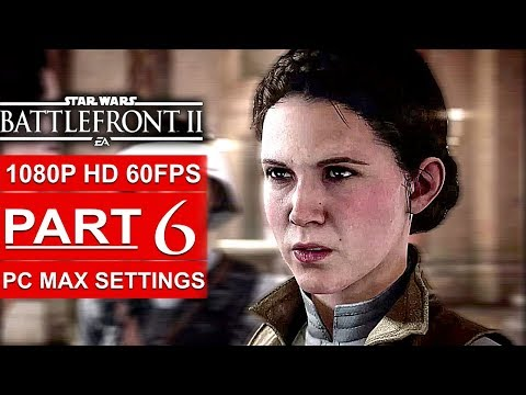 STAR WARS BATTLEFRONT 2 Gameplay Walkthrough Part 6 Campaign [1080p HD 60FPS PC] - No Commentary