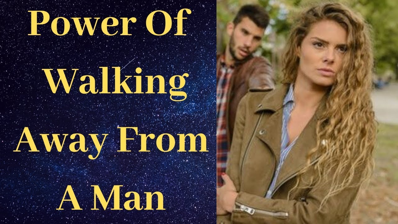 The Power Of Walking Away From A Man | Walk away from him