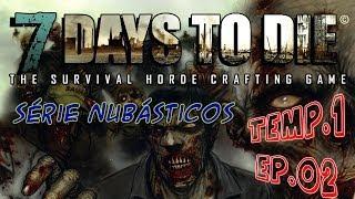 7 Days to Die - Série Nubasticos (1°Temporada - Episódio 2)