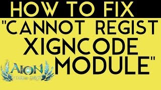 "HOW TO FIX ""CANNOT REGIST XIGNCODE MODULE"" ERROR - AION, BDO, PUBG"