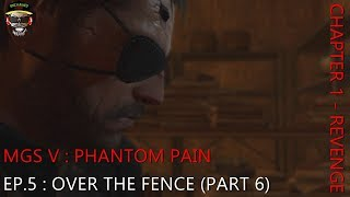 MGS V : PHANTOM PAIN - EP 5 - OVER THE FENCE (PART 6)