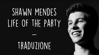 Shawn Mendes - Life Of The Party [Traduzione ITA]