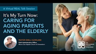 REAL Talk - It's My Turn Now: Caring for Aging Parents and the Elderly