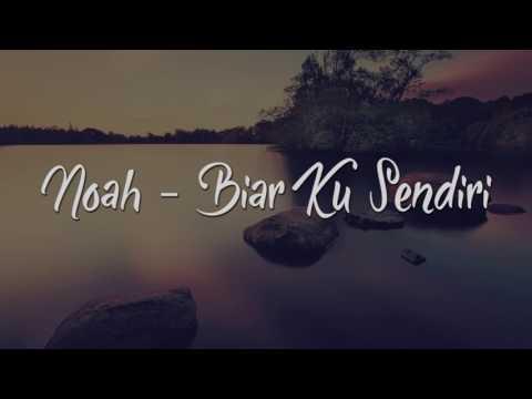 NOAH - BIAR KU SENDIRI