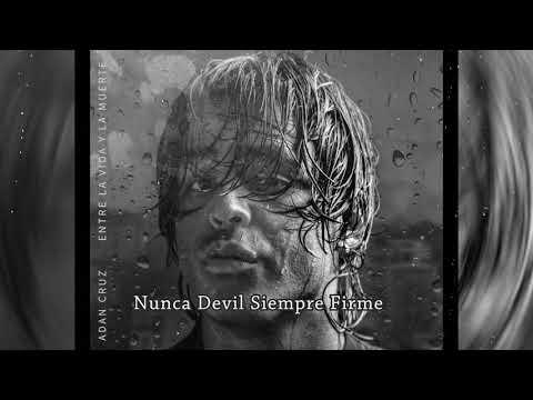 07 - Adán Cruz - Nunca Débil, Siempre Firme