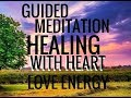 Guided Meditation: Healing With Heart Energy. Heal With Love.