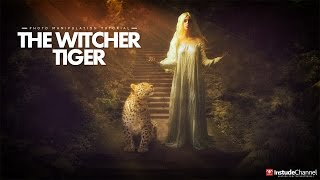 PHOTO MANIPULATIONS TUTORIAL THE WITCHER TIGER PHOTOSHOP CS6