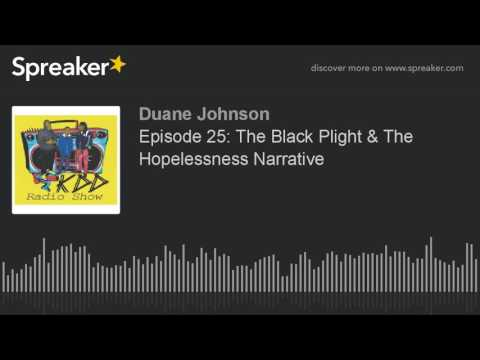 Episode 25: The Black Plight & The Hopelessness Narrative (part 2 of 7)