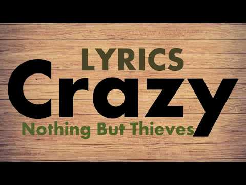Nothing But Thieves - Crazy (Lyrics)