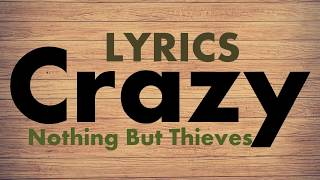 Nothing But Thieves - Crazy (Lyrics)