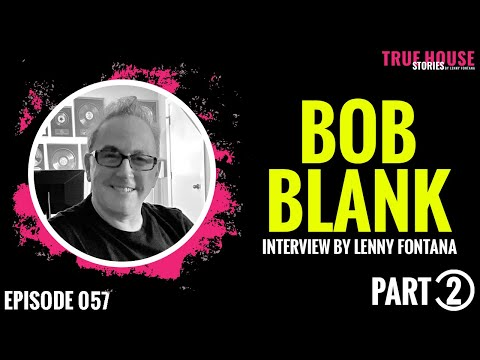 Bob Blank interviewed by Lenny Fontana for True House Stories™ # 057 (Part 2)
