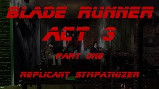 Blade Runner (1997) - Replicant Sympathizer - 04 - Act 3 (Pt.1/2)