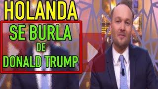 Holanda SE BURLA de DONALD TRUMP y su MURO FRONTERIZO Contra Mexicanos