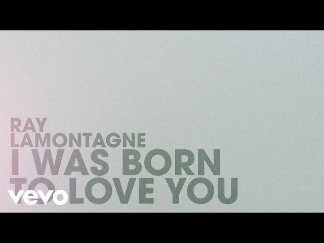 Ray LaMontagne - I Was Born To Love You (Official Lyric Video)