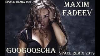 Maxim Fadeev - Googoosha (Space Remix) 2019