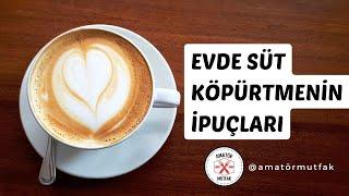 Evde Süt Köpürtmenin İpuçları ve Latte Macchiato Yapımı