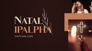 NATAL IPALPHA - Noite / IPAlpha Música & Pr. Guilherme Andrade