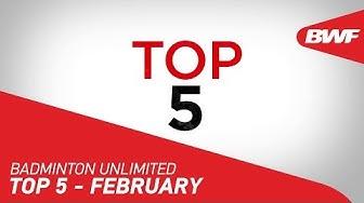 Badminton Unlimited | February - TOP 5 | BWF 2020