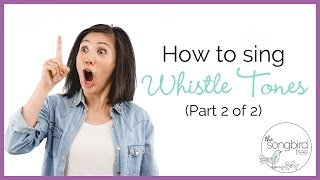 Singing Tutorial: How to Sing Whistle Tones Pt 2