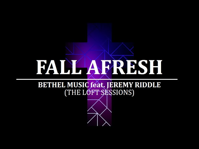FALL AFRESH - Jeremy Riddle | LYRIC VIDEO Chords - Chordify