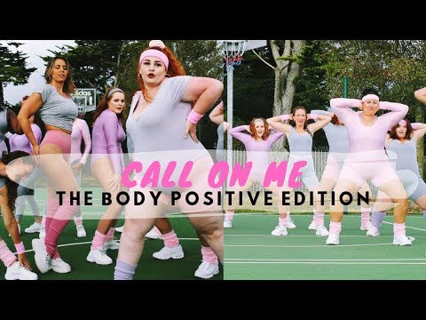 The Body Positive Edition of CALL ON ME . Empowerment Dancers!