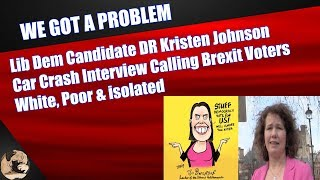 Lib Dem Candidate DR Kristen Johnson Calls Brexit Voters White, Poor & isolated