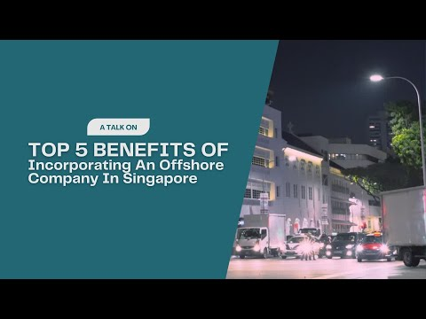 Top Five Benefits Of Incorporating An Offshore Company In Singapore
