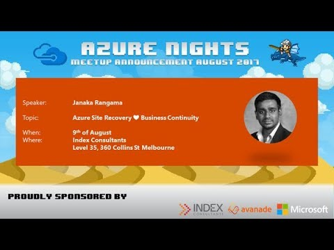 Azure Nights - Azure Site Recovery ❤ Business Continuity (9 August 2017)
