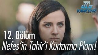 Nefes'in, Tahir'i kurtarma planı - Sen Anlat Karadeniz 12. Bölüm