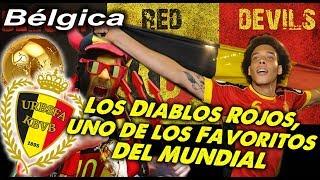 Mundial 2018 - BÉLGICA - Los Diablos Rojos, uno de los Favoritos del Mundial