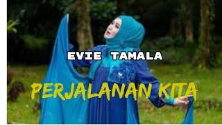 PERJALANAN KITA Evie Tamala                           (jangan Lupa Subscribe yaaa)