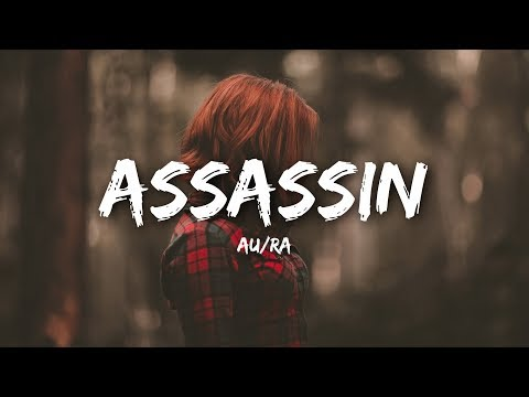 Watch : Au/Ra - Assassin (Lyrics)